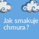 Jak smakuje chmura?